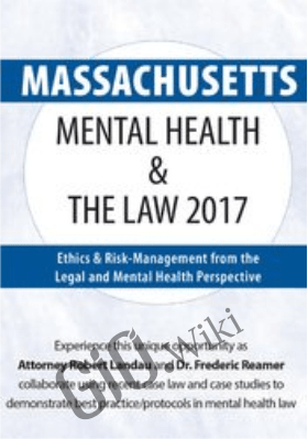 Massachusetts Mental Health & The Law 2017: Ethics & Risk-Management from the Legal and Mental Health Perspective - Robert Landau &  Frederic Reamer