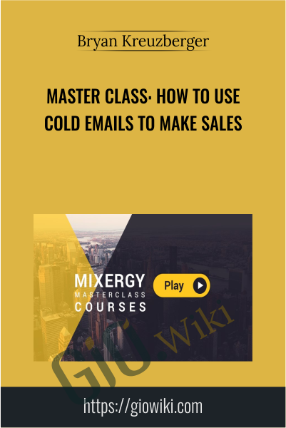 Master Class: How To Use Cold Emails To Make Sales - Bryan Kreuzberger