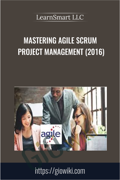 Mastering Agile Scrum Project Management (2016) - LearnSmart LLC