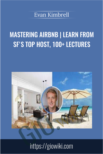 Mastering Airbnb | Learn from SF's top host, 100+ lectures - Evan Kimbrell