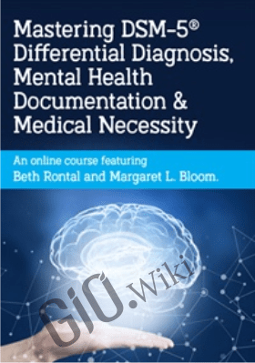 Mastering DSM-5® Differential Diagnosis, Mental Health Documentation & Medical Necessity- Beth Rontal &  Margaret L. Bloom