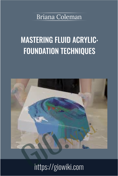 Mastering Fluid Acrylic: Foundation Techniques - Briana Coleman