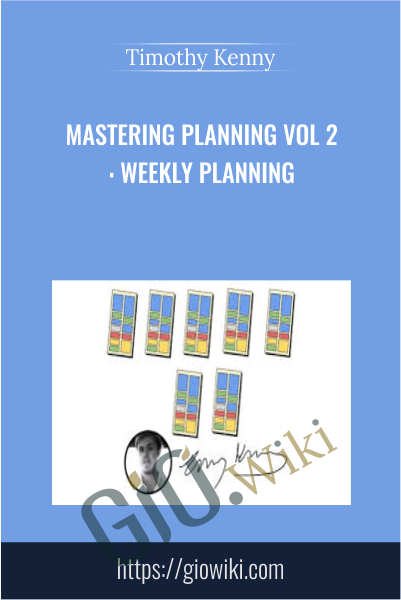 Mastering Planning Vol 2: Weekly Planning - Timothy Kenny