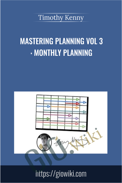 Mastering Planning Vol 3: Monthly Planning - Timothy Kenny