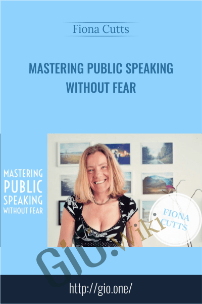 Mastering Public Speaking Without Fear - Fiona Cutts