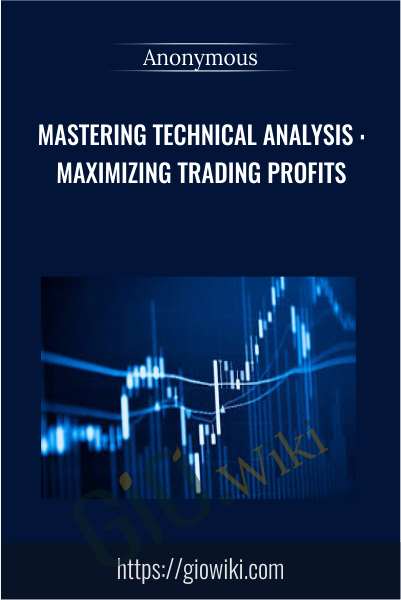 Mastering Technical Analysis : Maximizing Trading Profits