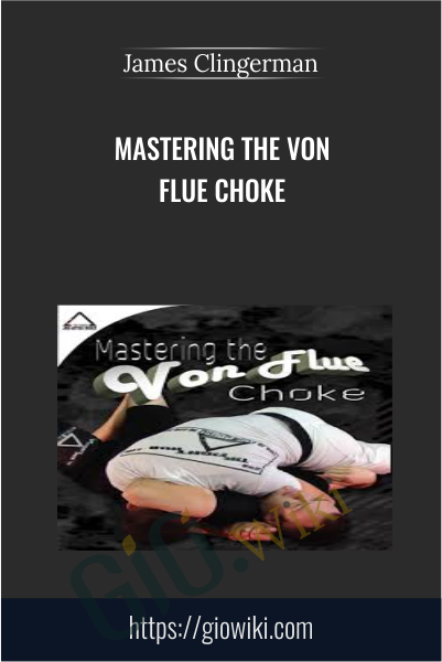 Mastering the Von Flue Choke - James Clingerman
