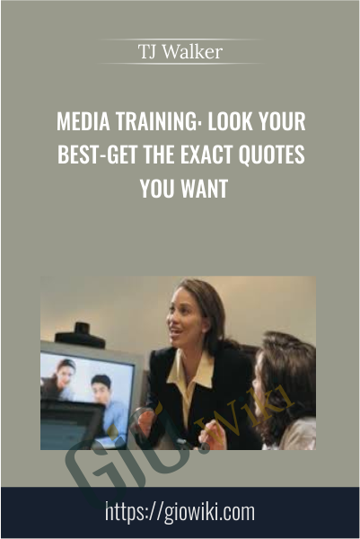 Media Training: Look Your Best-Get the Exact Quotes You Want - TJ Walker