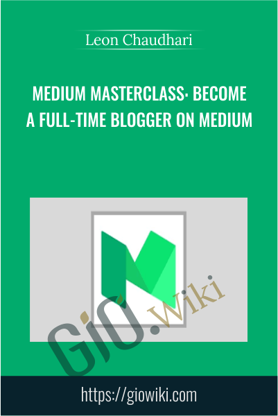 Medium Masterclass: Become A Full-Time Blogger on Medium - Leon Chaudhari