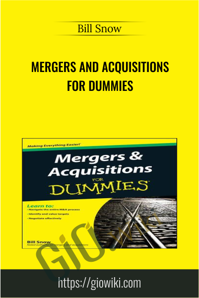 Mergers and Acquisitions For Dummies - Bill Snow