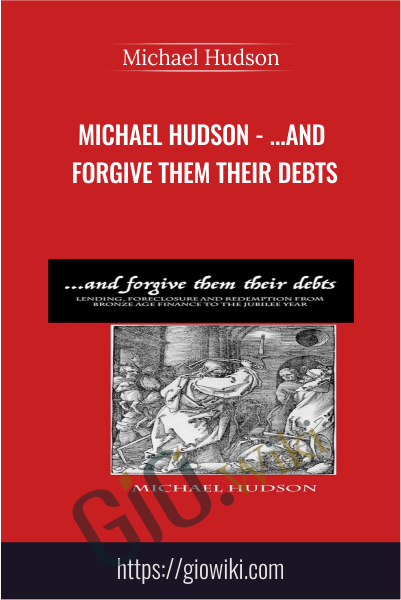 ...and Forgive Them Their Debts - Michael Hudson