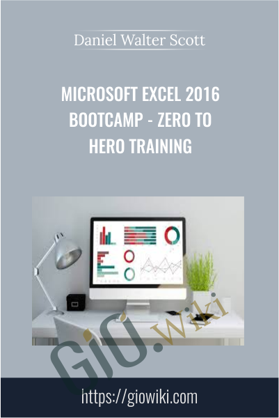 Microsoft Excel 2016 Bootcamp - Zero to Hero Training - Daniel Walter Scott