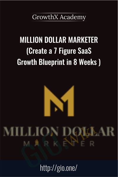 Million Dollar Marketer (Create a 7 Figure SaaS Growth Blueprint in 8 Weeks ) - GrowthX Academy