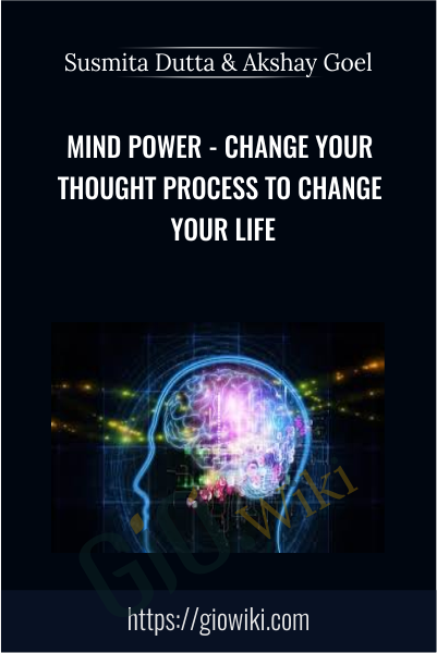 Mind Power - Change Your Thought Process To Change Your Life - Susmita Dutta & Akshay Goel