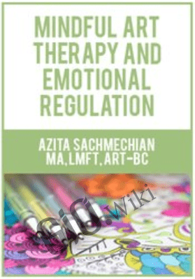 Mindful Art Therapy and Emotional Regulation - Azita Sachmechian