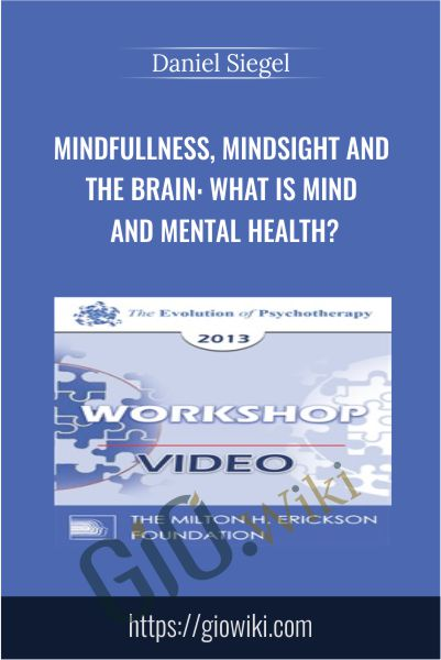 Mindfullness, Mindsight and the Brain: What is Mind and Mental Health? - Daniel Siegel