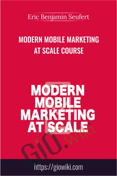 Modern Mobile Marketing at Scale Course - Eric Benjamin Seufert