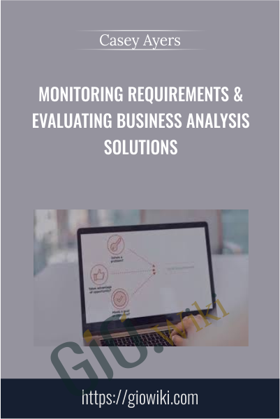 Monitoring Requirements & Evaluating Business Analysis Solutions - Casey Ayers