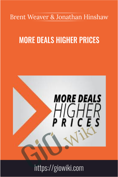 More Deals Higher Prices - Brent Weaver & Jonathan Hinshaw
