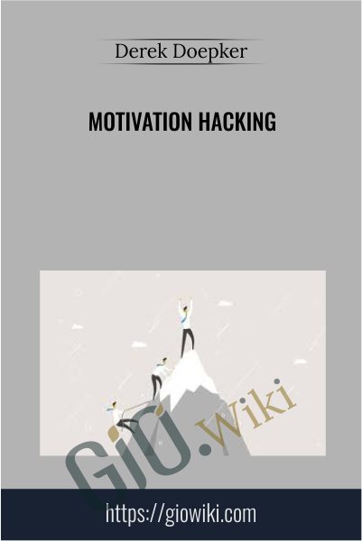 Motivation Hacking - Derek Doepker