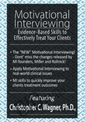 Motivational Interviewing: Evidence-Based Skills to Effectively Treat Your Clients - Christopher C. Wagner