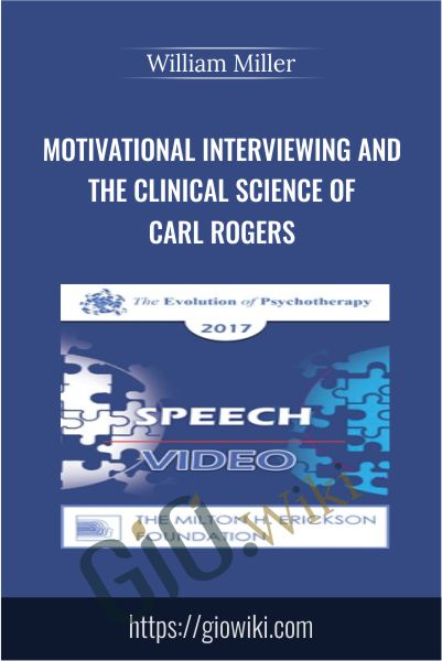 Motivational Interviewing and the Clinical Science of Carl Rogers - William Miller