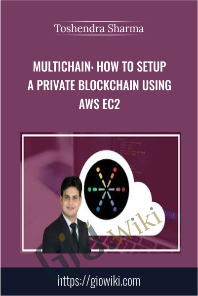 MultiChain: How To Setup A Private Blockchain Using AWS EC2 - Toshendra Sharma