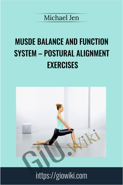 Musde Balance and Function System – Postural Alignment Exercises - Michael Jen