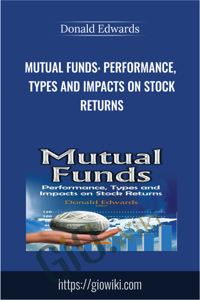 Mutual Funds: Performance, Types and Impacts on Stock Returns - Donald Edwards