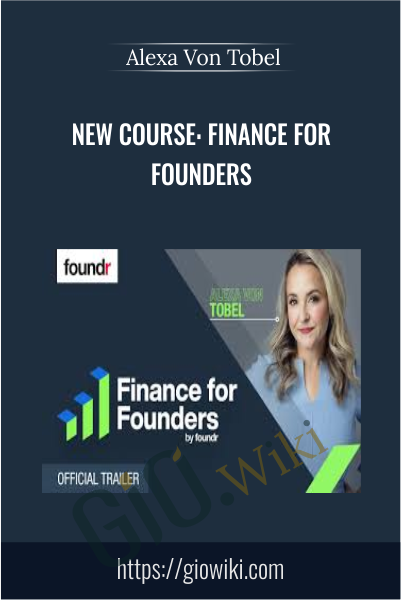 New Course: Finance For Founders - Alexa Von Tobel