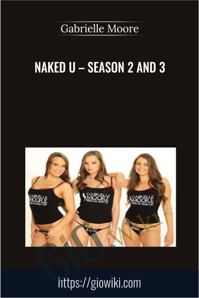 Naked U – Season 2 and 3 - Gabrielle Moore