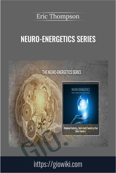 Neuro-Energetics Series - Eric Thompson