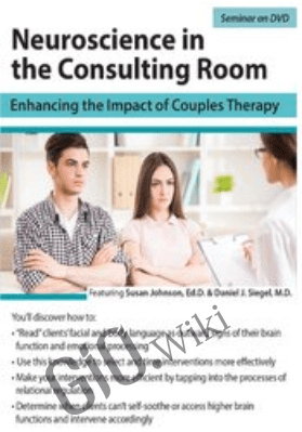 Neuroscience in the Consulting Room: Enhancing the Impact of Couples Therapy - Daniel Siegel &  Susan Johnson
