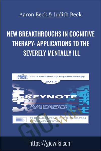 New Breakthroughs in Cognitive Therapy: Applications to the Severely Mentally Ill - Aaron Beck & Judith Beck