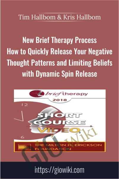 New Brief Therapy Process - How to Quickly Release Your Negative Thought Patterns and Limiting Beliefs with Dynamic Spin Release - Tim Hallbom & Kris Hallbom