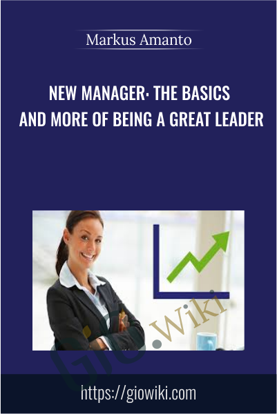 New Manager: The Basics and More of Being a Great Leader - Markus Amanto
