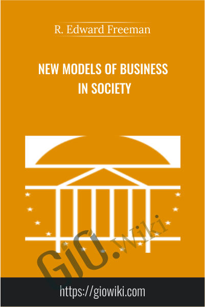 New Models of Business in Society - R. Edward Freeman