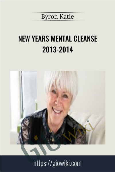 New Years Mental Cleanse 2013-2014 - Byron Katie