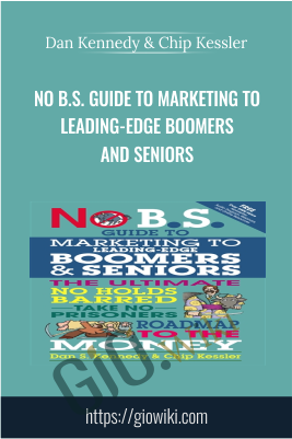 No B.S. Guide to Marketing to Leading-Edge Boomers and Seniors - Dan Kennedy & Chip Kessler
