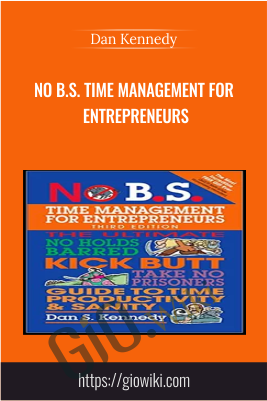 No B.S. Time Management for Entrepreneurs - Dan Kennedy
