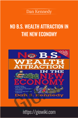 No B.S. Wealth Attraction In The New Economy - Dan Kennedy