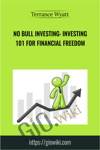 No Bull Investing: Investing 101 For Financial Freedom - Terrance Wyatt