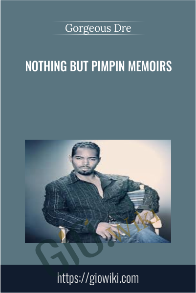 Nothing But Pimpin Memoirs - Gorgeous Dre