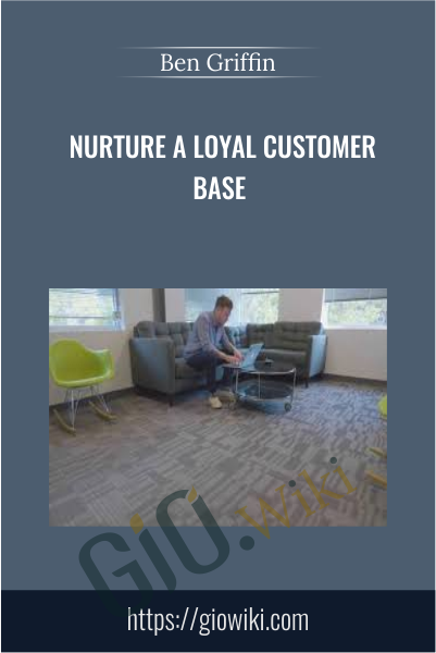 Nurture a Loyal Customer Base - Ben Griffin