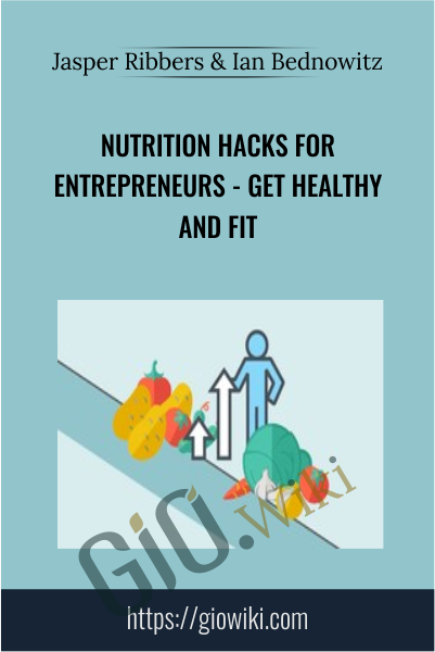 Nutrition Hacks for Entrepreneurs - Get Healthy and Fit - Jasper Ribbers & Ian Bednowitz