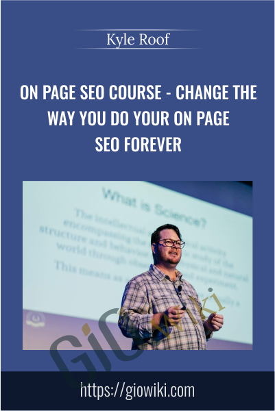 Kyle Roof On Page SEO Course - Change the way you do your On Page SEO forever - Kyle Roof