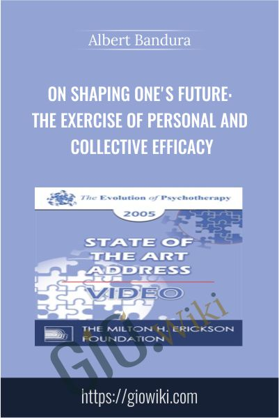 On Shaping One's Future: The Exercise of Personal and Collective Efficacy - Albert Bandura