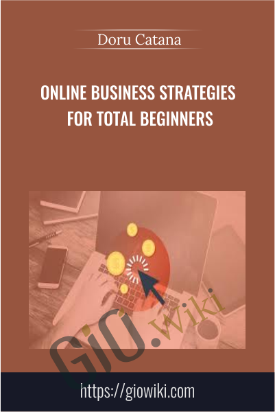 Online Business Strategies for Total Beginners - Doru Catana