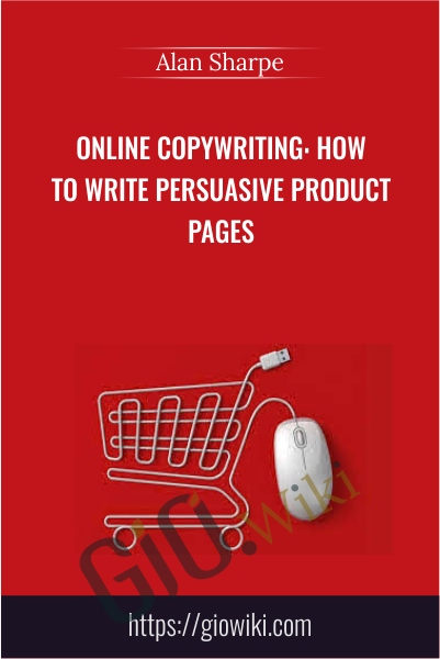 Online Copywriting: How to Write Persuasive Product Pages - Alan Sharpe