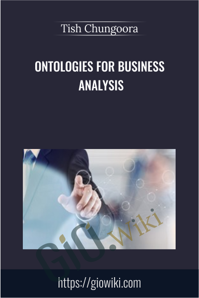 Ontologies for Business Analysis - Tish Chungoora